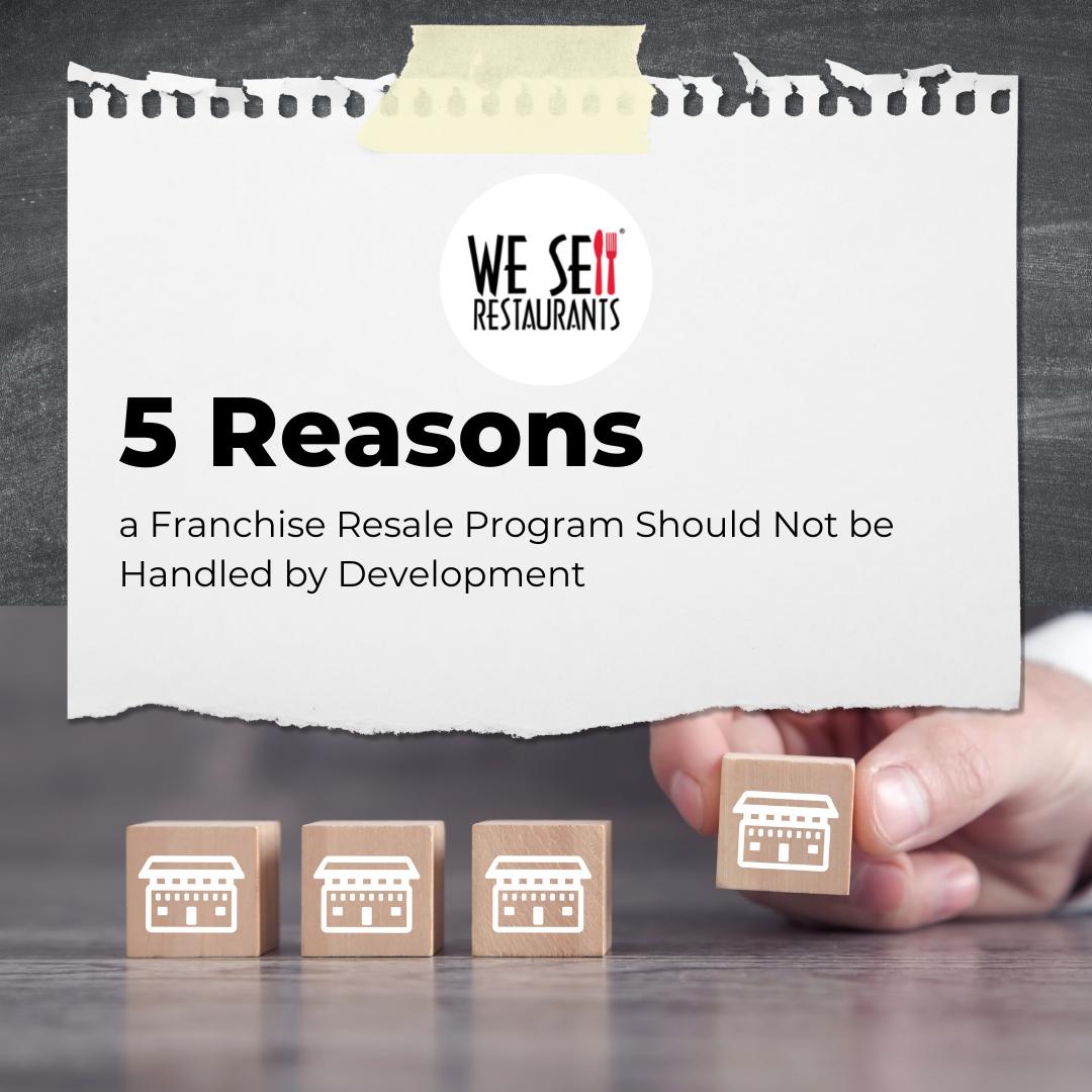 5 Reasons a Franchise Resale Program Should Not be Handled by Development