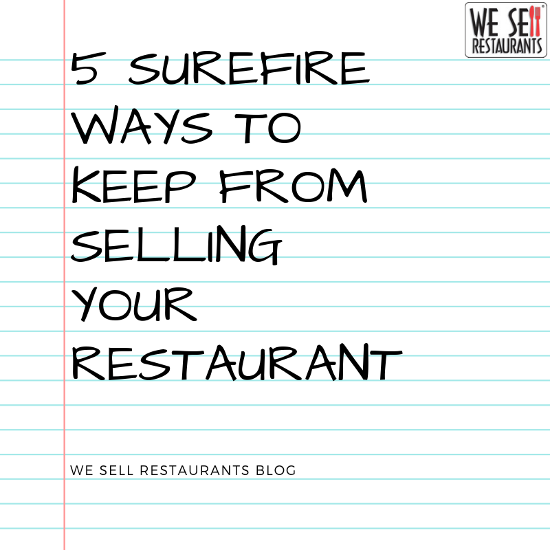 5 Surefire Ways to Keep from Selling Your Restaurant