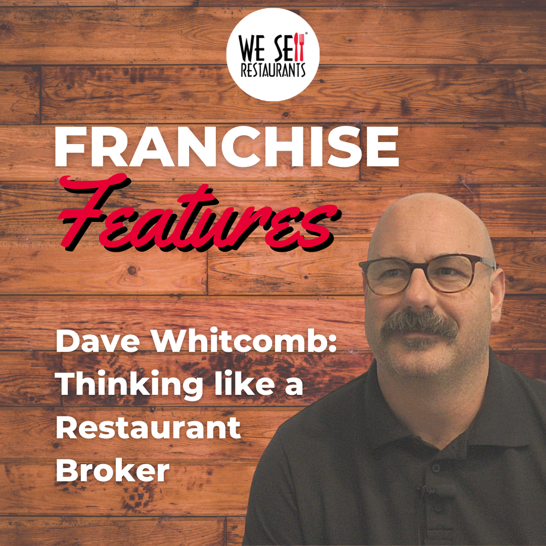 Thinking like a Restaurant Broker -Dave Whitcomb's Franchise Feature